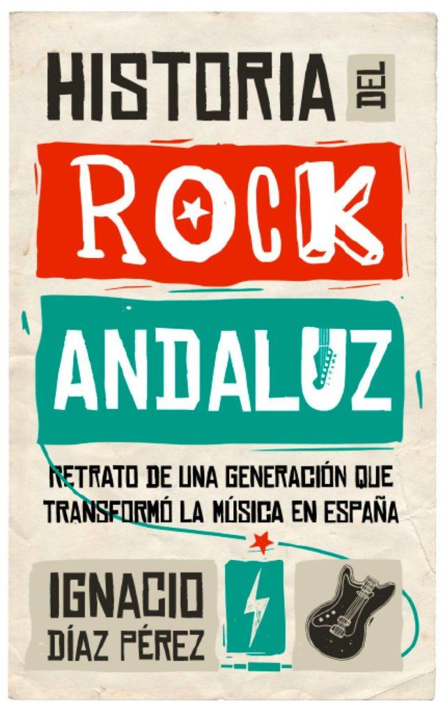 Portada de la obra «Historia del rock andaluz», de Ignacio Díaz Pérez.